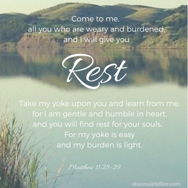 Come to me, all you who are weary and burdened, and I will give you rest. 29 Take my yoke upon you and learn from me, for I am